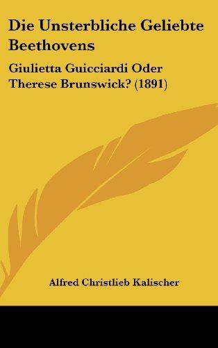 9781162520056: Die Unsterbliche Geliebte Beethovens: Giulietta Guicciardi Oder Therese Brunswick? (1891)