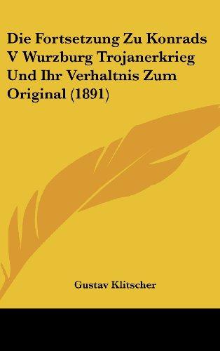 Die Fortsetzung Zu Konrads V Wurzburg Trojanerkrieg Und Ihr Verhaltnis Zum Original (1891) (German Edition)