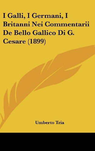 9781162525020: I Galli, I Germani, I Britanni Nei Commentarii De Bello Gallico Di G. Cesare (1899) (Italian Edition)