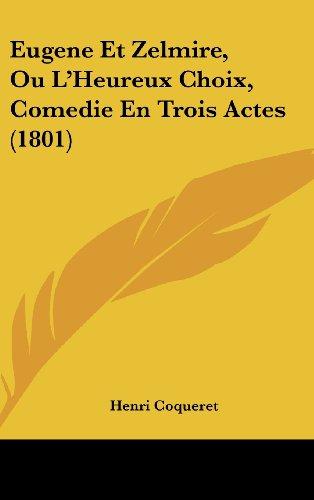 9781162526515: Eugene Et Zelmire, Ou L'Heureux Choix, Comedie En Trois Actes (1801) (French Edition)