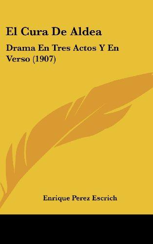 9781162533780: El Cura De Aldea: Drama En Tres Actos Y En Verso (1907) (Spanish Edition)