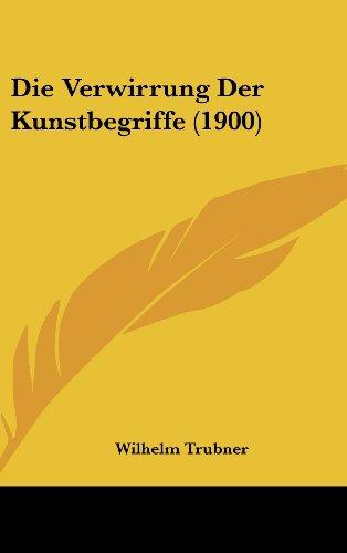 Die Verwirrung Der Kunstbegriffe (1900) (German Edition)