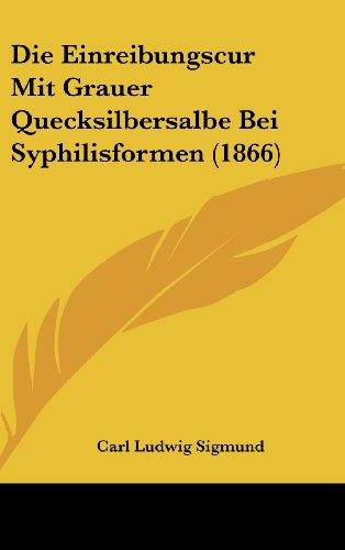 9781162535784: Die Einreibungscur Mit Grauer Quecksilbersalbe Bei Syphilisformen (1866)