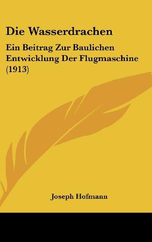 9781162539331: Die Wasserdrachen: Ein Beitrag Zur Baulichen Entwicklung Der Flugmaschine (1913)