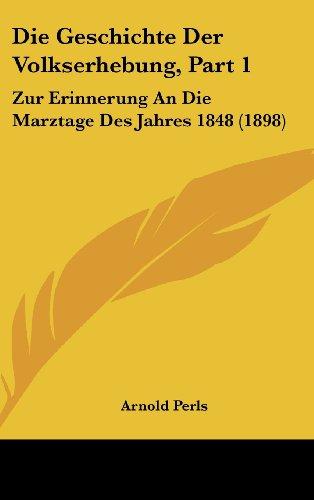 9781162540207: Die Geschichte Der Volkserhebung, Part 1: Zur Erinnerung An Die Marztage Des Jahres 1848 (1898) (German Edition)