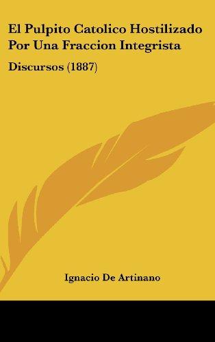 9781162540733: El Pulpito Catolico Hostilizado Por Una Fraccion Integrista: Discursos (1887)