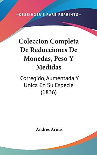 9781162540986: Coleccion Completa De Reducciones De Monedas, Peso Y Medidas: Corregido, Aumentada Y Unica En Su Especie (1836) (Spanish Edition)