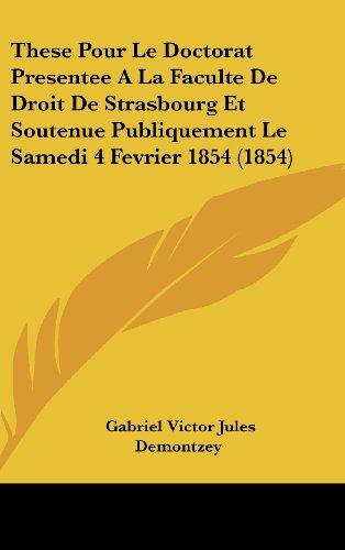 9781162541006: These Pour Le Doctorat Presentee A La Faculte De Droit De Strasbourg Et Soutenue Publiquement Le Samedi 4 Fevrier 1854 (1854) (French Edition)