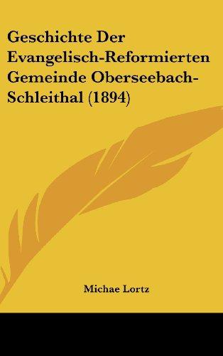 9781162543475: Geschichte Der Evangelisch-Reformierten Gemeinde Oberseebach-Schleithal (1894) (German Edition)