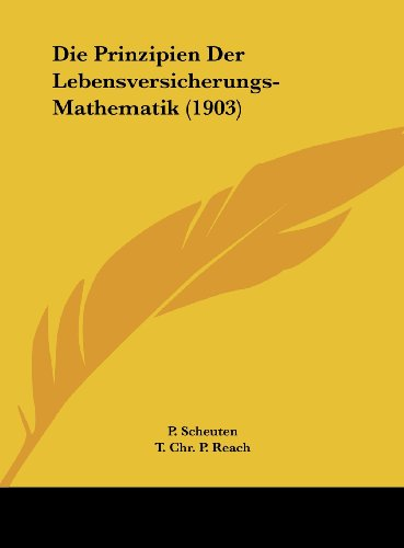 9781162546629: Die Prinzipien Der Lebensversicherungs-Mathematik (1903) (German Edition)