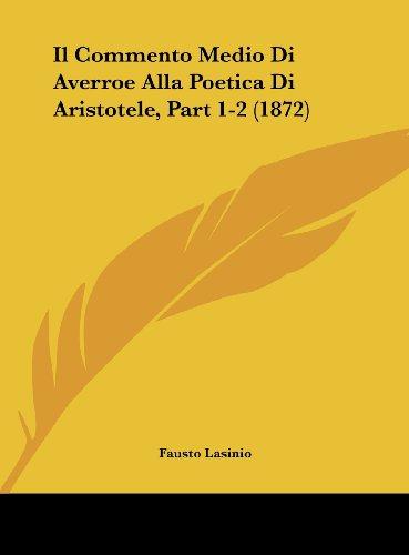 9781162546643: Il Commento Medio Di Averroe Alla Poetica Di Aristotele, Part 1-2 (1872) (Italian Edition)