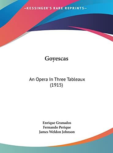 9781162546728: Goyescas: An Opera In Three Tableaux (1915)