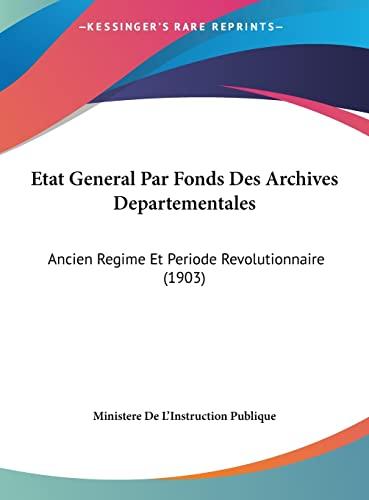 9781162548470: Etat General Par Fonds Des Archives Departementales: Ancien Regime Et Periode Revolutionnaire (1903)