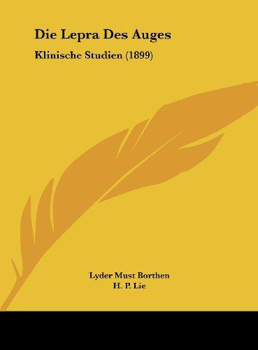 Die Lepra Des Auges: Klinische Studien (1899) (German Edition) Borthen, Lyder Must and Lie, H. P.