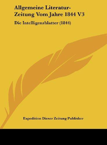 9781162549965: Allgemeine Literatur-Zeitung Vom Jahre 1844 V3: Die Intelligenzblatter (1844) (German Edition)