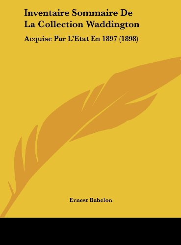 9781162552958: Inventaire Sommaire De La Collection Waddington: Acquise Par L'Etat En 1897 (1898) (French Edition)
