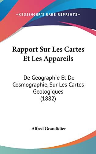9781162553573: Rapport Sur Les Cartes Et Les Appareils: De Geographie Et De Cosmographie, Sur Les Cartes Geologiques (1882) (French Edition)