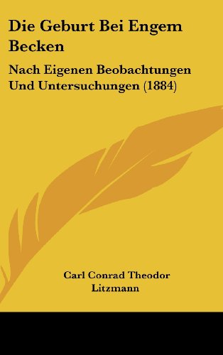 9781162553610: Die Geburt Bei Engem Becken: Nach Eigenen Beobachtungen Und Untersuchungen (1884)