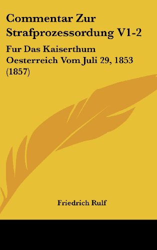 9781162553672: Commentar Zur Strafprozessordung V1-2: Fur Das Kaiserthum Oesterreich Vom Juli 29, 1853 (1857) (German Edition)