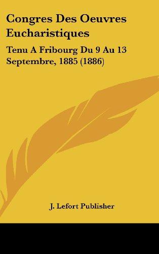 9781162555348: Congres Des Oeuvres Eucharistiques: Tenu a Fribourg Du 9 Au 13 Septembre, 1885 (1886)