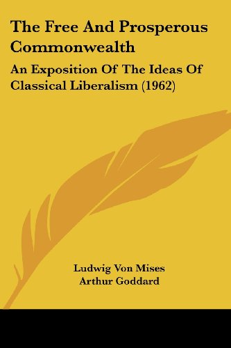 9781162557311: The Free and Prosperous Commonwealth: An Exposition of the Ideas of Classical Liberalism (The William Volker Fund Series in the Humane Studies)