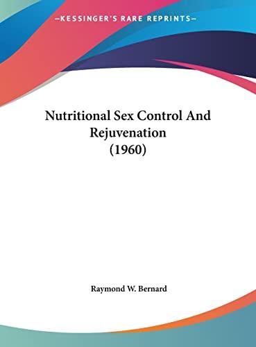 9781162558585: Nutritional Sex Control And Rejuvenation (1960)
