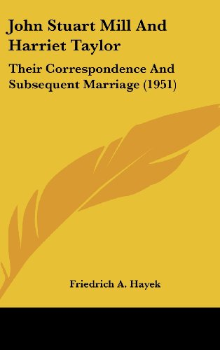 John Stuart Mill And Harriet Taylor: Their Correspondence And Subsequent Marriage (1951): Hayek, ...