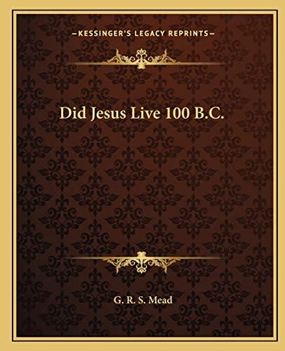 9781162560069: Did Jesus Live 100 B.C.