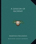 9781162560526: A Lexicon of Alchemy