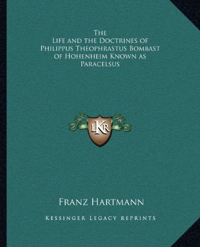 9781162560557: The Life and the Doctrines of Philippus Theophrastus Bombast of Hohenheim Known as Paracelsus
