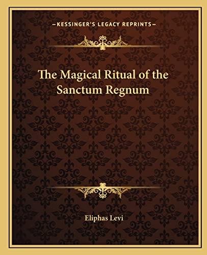 9781162560618: The Magical Ritual of the Sanctum Regnum