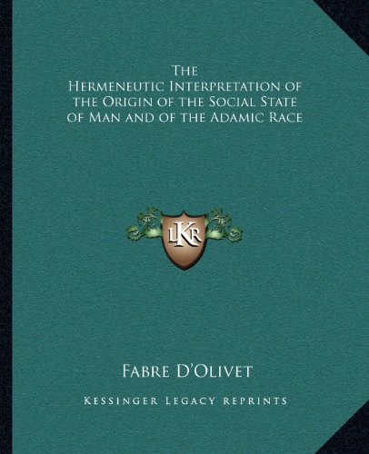 9781162561790: The Hermeneutic Interpretation of the Origin of the Social State of Man and of the Adamic Race
