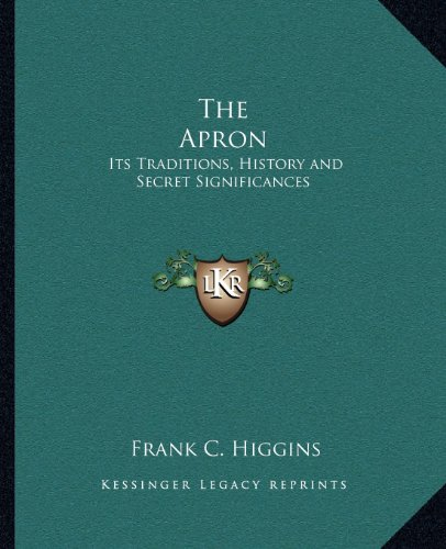 9781162563060: The Apron: Its Traditions, History and Secret Significances