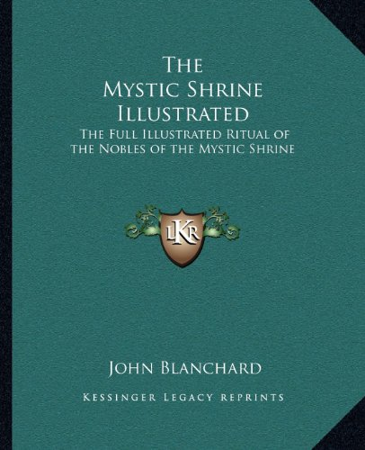 The Mystic Shrine Illustrated: The Full Illustrated Ritual of the Nobles of the Mystic Shrine: ...