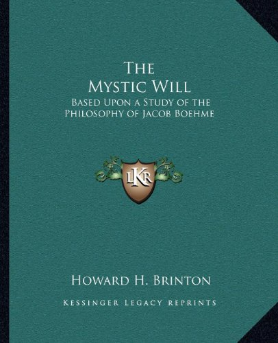 9781162563404: The Mystic Will: Based Upon a Study of the Philosophy of Jacob Boehme