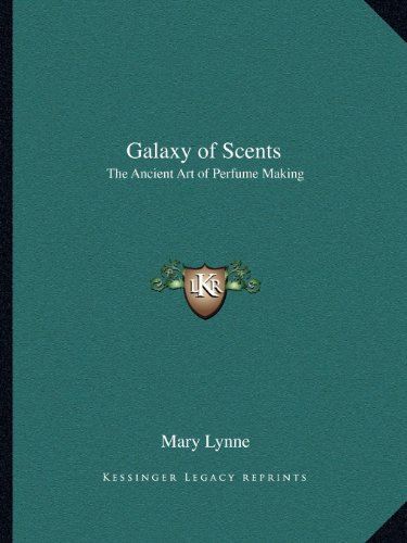 9781162563442: Galaxy of Scents: The Ancient Art of Perfume Making