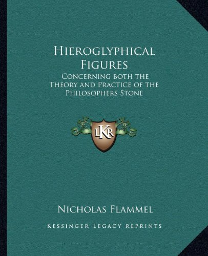 9781162563879: Hieroglyphical Figures: Concerning Both the Theory and Practice of the Philosophers Stone
