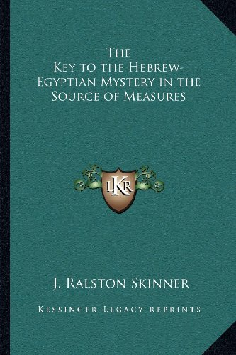 9781162564050: The Key to the Hebrew-Egyptian Mystery in the Source of Measures