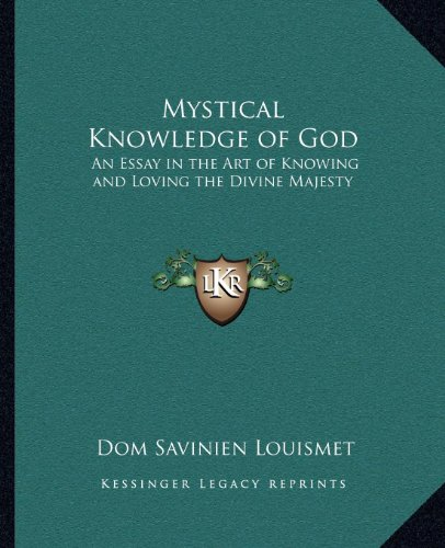 9781162564609: Mystical Knowledge of God: An Essay in the Art of Knowing and Loving the Divine Majesty