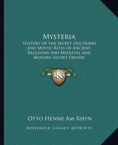 9781162564715: Mysteria: History of the Secret Doctrines and Mystic Rites of Ancient Religions and Medieval and Modern Secret Orders