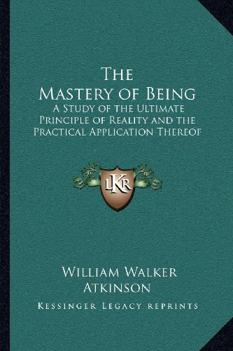 9781162565156: The Mastery of Being: A Study of the Ultimate Principle of Reality and the Practical Application Thereof