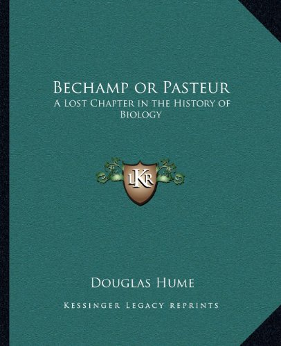 9781162565613: Bechamp or Pasteur: A Lost Chapter in the History of Biology