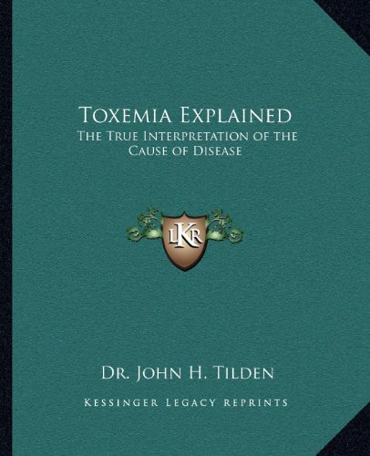 9781162565828: Toxemia Explained: The True Interpretation of the Cause of Disease