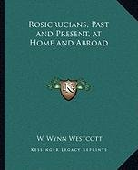 9781162566290: Rosicrucians, Past and Present, at Home and Abroad