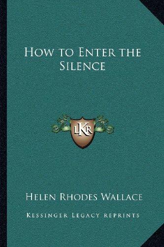How to Enter the Silence: Wallace, Helen Rhodes