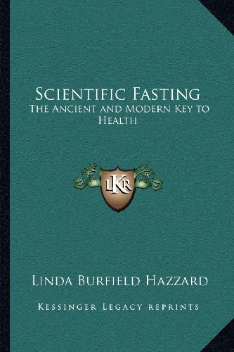 9781162566825: Scientific Fasting: The Ancient and Modern Key to Health