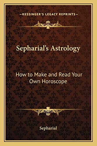 9781162566894: Sepharial's Astrology: How to Make and Read Your Own Horoscope