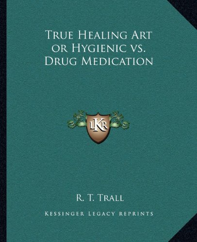 9781162566986: True Healing Art or Hygienic vs. Drug Medication