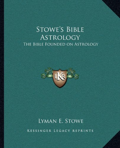 9781162567020: Stowe's Bible Astrology: The Bible Founded on Astrology