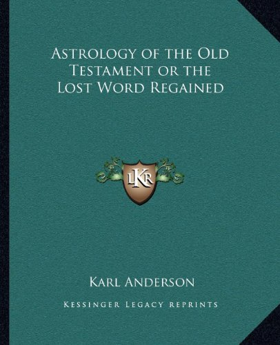 9781162567174: Astrology of the Old Testament or the Lost Word Regained
